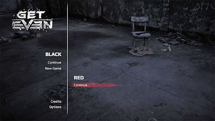 The main menu will give you the choice whether you wish to continue the game as Black or as Red - Introduction | Red | Walkthrough - Red - Get Even Game Guide